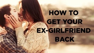 How To Get Your Ex Girlfriend Back Step By Step Method