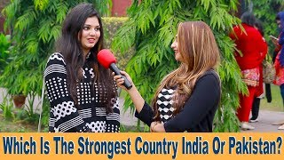 Which Is The Strongest Country INDIA Or PAKISTAN ? | Pakistani Youth Opinion | Sana Amjad