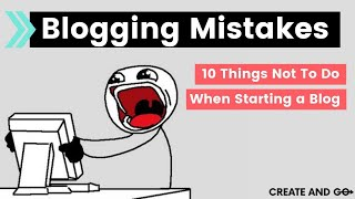 Blogging Mistakes: 10 Things Not To Do When Starting A Blog