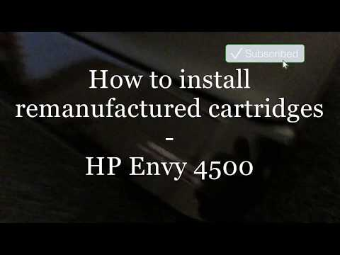 How to install  remanufactured cartridges  - HP Envy 4500