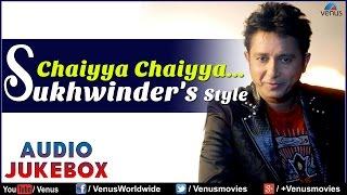 Chaiyya Chaiyya : Sukhvinder Singh
