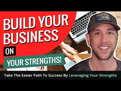 Build Your Business On Your Strengths!  Take The Easier Path To Success By Leveraging Your Strengths