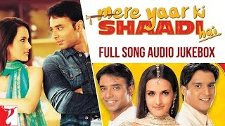 Mere Yaar Ki Shaadi Hai Audio Jukebox | Full Songs | Uday Chopra | Jimmy Shergill | Sanjana