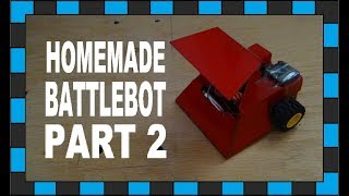 How to build a battlebot (Part 2)