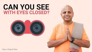 Can you see with eyes closed? Watch till the end by Gaur Gopal Das