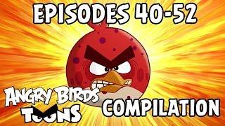 Angry Birds Toons Compilation   Season 1 Mashup   Ep40-52