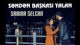 Sabina Selcan  - Senden Başqası Yalan  (Yeni Klip 2019)