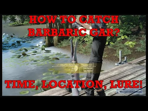 Final Fantasy XV: How to catch Barbaric Gar? Time, location and lure!