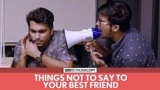 FilterCopy | Things Not To Say To Your Best Friend | Ft. Viraj Ghelani and Raunak Ramteke