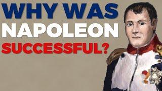 Why was Napoleon so Successful?