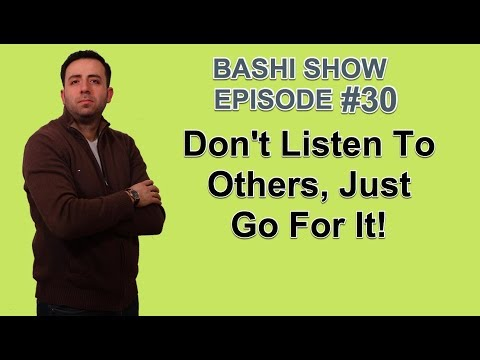 Bashi Show Episode #30 - Don't Listen To Others, Just Go For It!