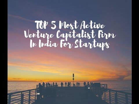 TOP 5 Most Active Venture Capitalist Firm In India For Startups