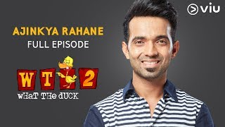 AJINKYA RAHANE on What The Duck Season 2 | Full Episode | Vikram Sathaye | WTD 2 | Viu India
