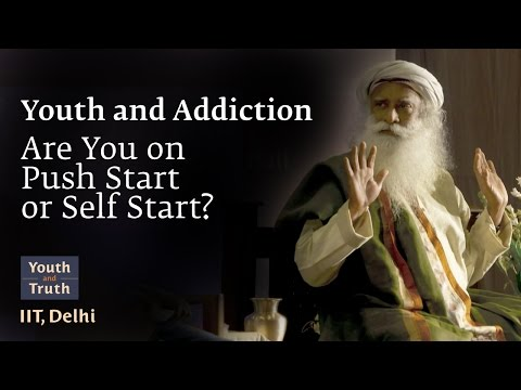 Youth and Addiction: Are You on Push Start or Self Start? - IIT Delhi Students with Sadhguru, 2017