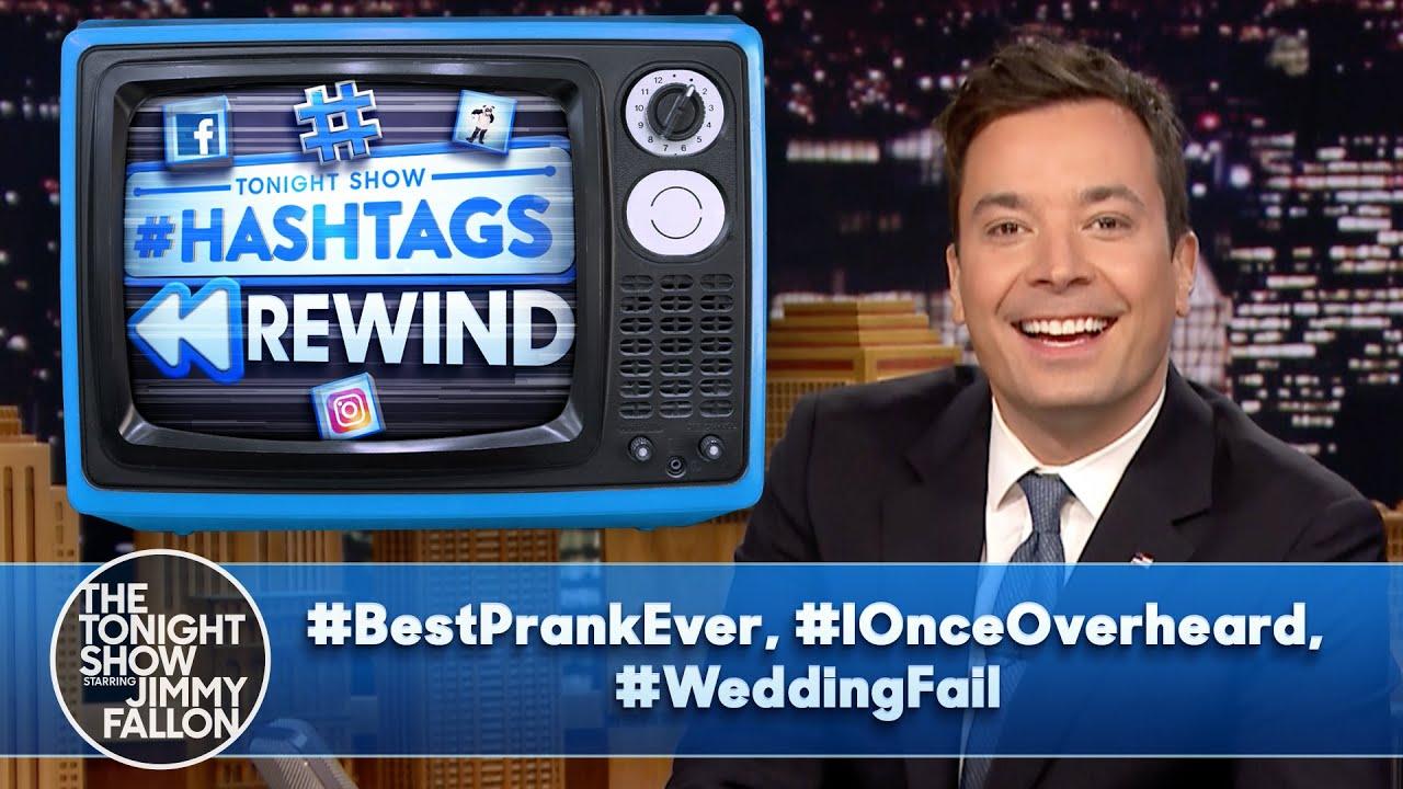 Hashtags Rewind: #BestPrankEver, #IOnceOverheard, #WeddingFail | The Tonight Show