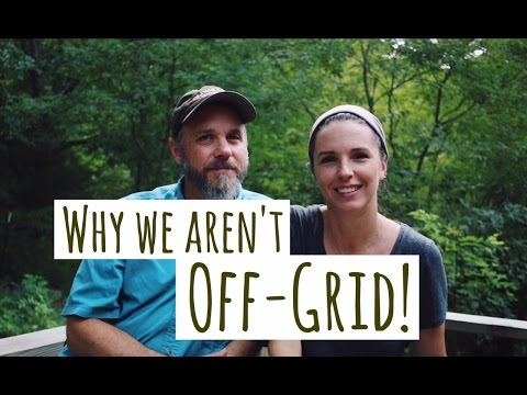 WHY WE AREN'T OFF GRID