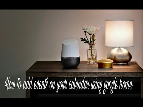 How to add events on your calendar using google home..
