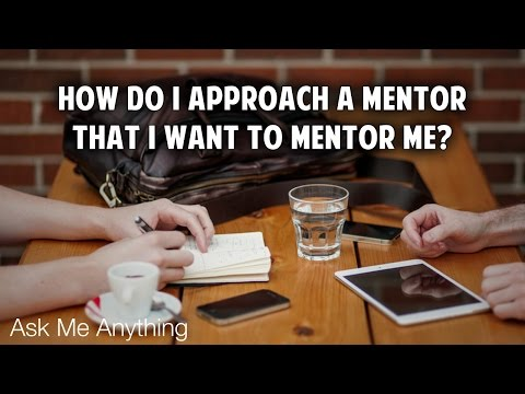 AMA - How Do I Approach A Mentor That I Want To Mentor Me?