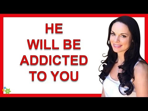 THIS Gets Him Addicted To You Forever