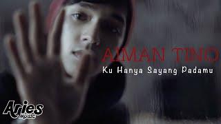 Aiman Tino - Ku Hanya Sayang Padamu (Official Music Video with Lyric)