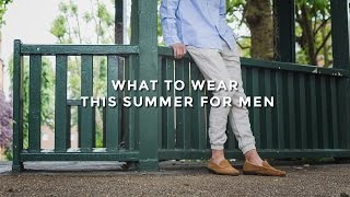 What To Wear This Summer For Men