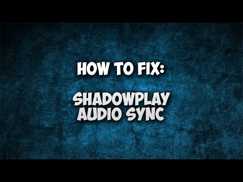 How to fix Nvidia ShadowPlay Audio Sync Issues!
