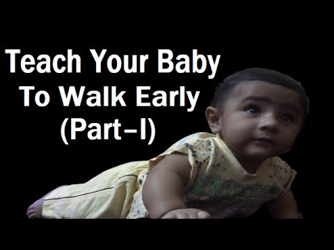 Teach Your Baby To Walk Early Part–I