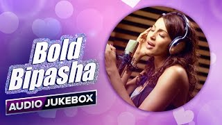 Bold Bipasha | Audio Jukebox