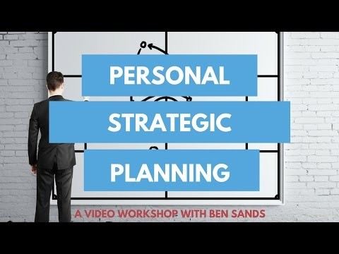 Personal Strategic Planning - A Video Workshop with Ben Sands