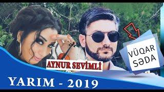 Vuqar Seda ft Aynur Sevimli - Yarim 2019