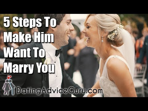 5 steps to make him want to marry you