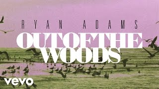 Ryan Adams  Out Of The Woods From 1989 Audio
