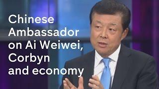 Chinese Ambassador on Ai Weiwei, Jeremy Corbyn and the economy