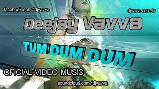 Dj Vavva - Tum Dum Dum (Oficial Video Music)