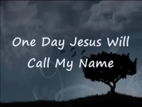 One Day Jesus Will Call My Name_(Similar to Lynda Randle)