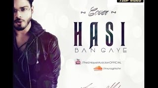 """HASI BAN GAYE"" - Cover | Anurag Mohn || Hamari Adhuri Kahani | Full Video |"