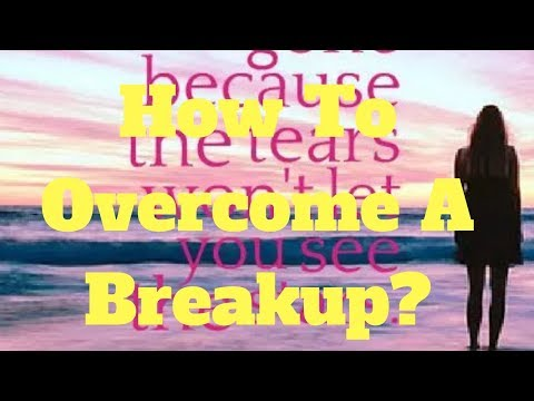How To Overcome A Breakup