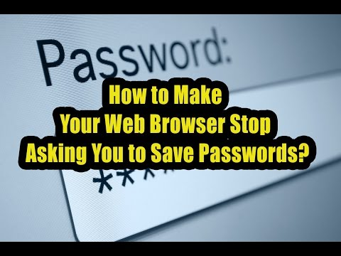 How to Make Your Web Browser Stop Asking You to Save Passwords?