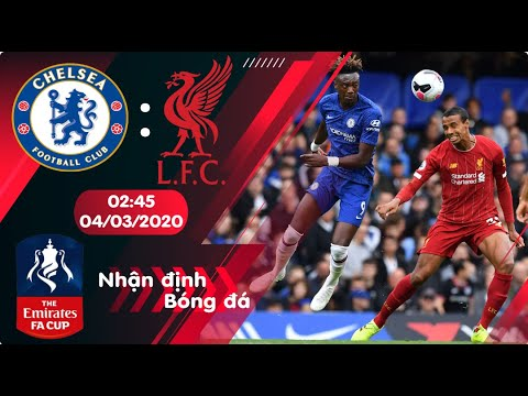 🔴Nhận định, soi kèo Chelsea vs Liverpool 02h45 ngày 04/03/2020 - Vòng 5 FA Cup 2019/2020