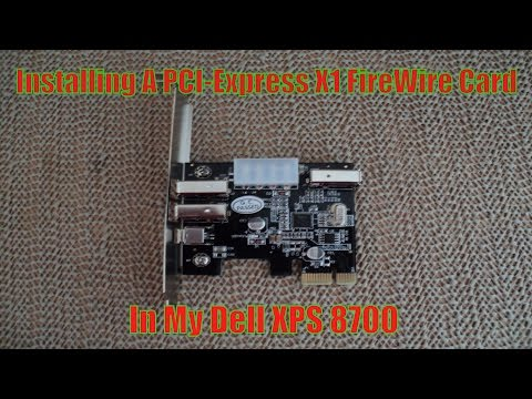 Installing A PCI-Express X1 Fire-Wire Card In My Dell XPS-8700