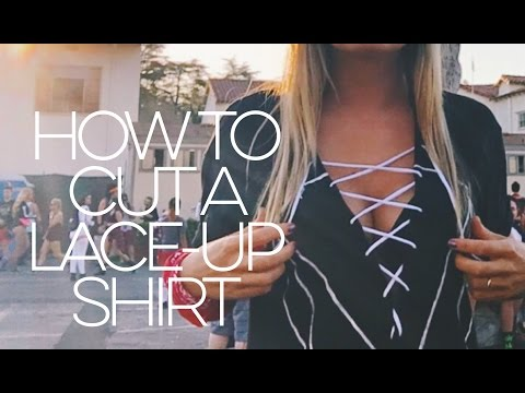 Lady Friends: How To Cut a Lace Up Shirt