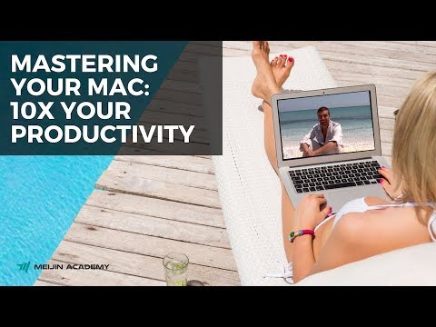 Mastering Your Mac 2017: 10X your Productivity