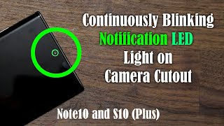Galaxy Note 10 Plus & S10 Plus - Continuous LED Notification on Camera Hole Cutout