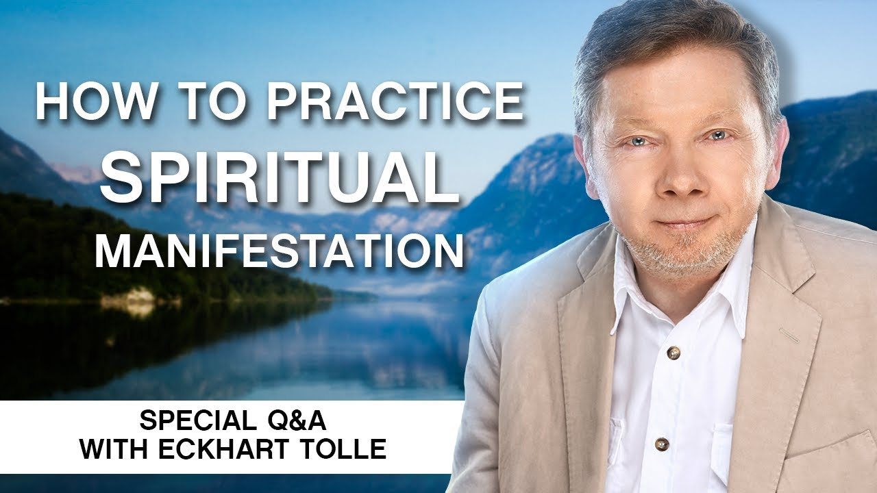 How to Practice Spiritual Manifestation  | Conscious Manifestation Q&A With Eckhart Tolle