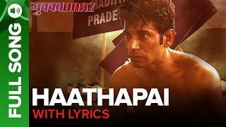 Haathapai - Lyrical Video | Mukkabaaz | Vineet & Zoya | Sukhwinder Singh | Anurag Kashyap