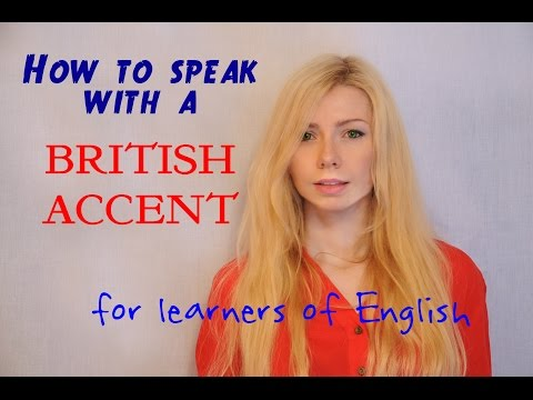 How to speak with a BRITISH ACCENT for learners of English
