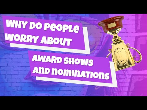 Why do people worry about award shows, nominations and winning?
