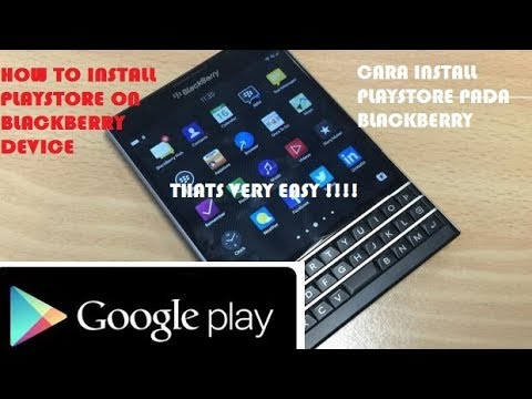 How To Install Playstore for BlackBerry  (Z10 Z30 Q10 Q5 Z3 Passport Classic)