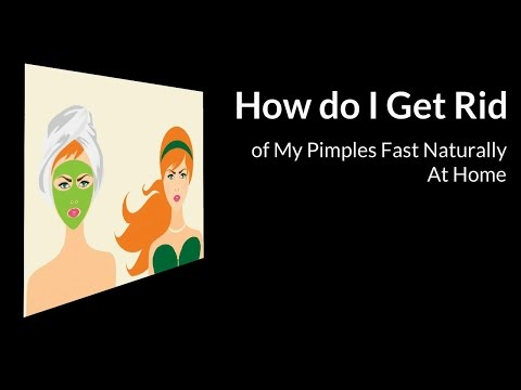 How do I Get Rid of My Pimples Fast Naturally At Home