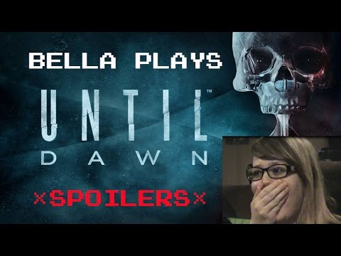 Bella Plays Until Dawn and Cries Like A Baby! Spoilers!